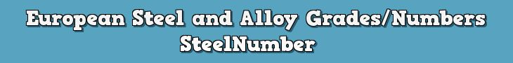 SteelNumber: European Steel and Alloy Grades / Numbers Database